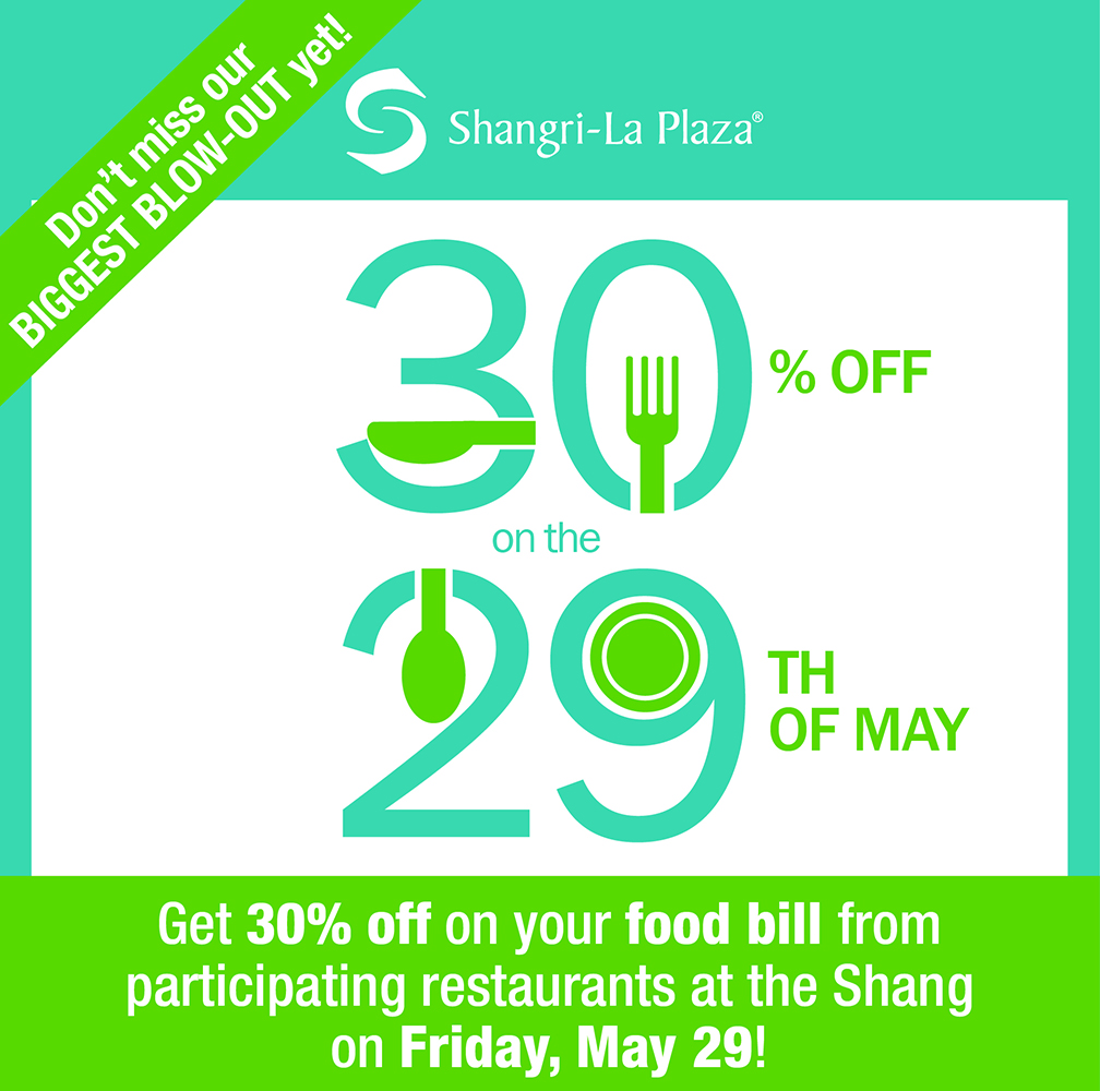 If you see this signage by the entrance of a restaurant at Shangri-La Plaza this Friday, May 29, you get 30% off your food bill